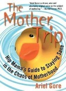 Mother Trip: Hip Mama's Guide to Staying Sane in the Chaos of Motherhood