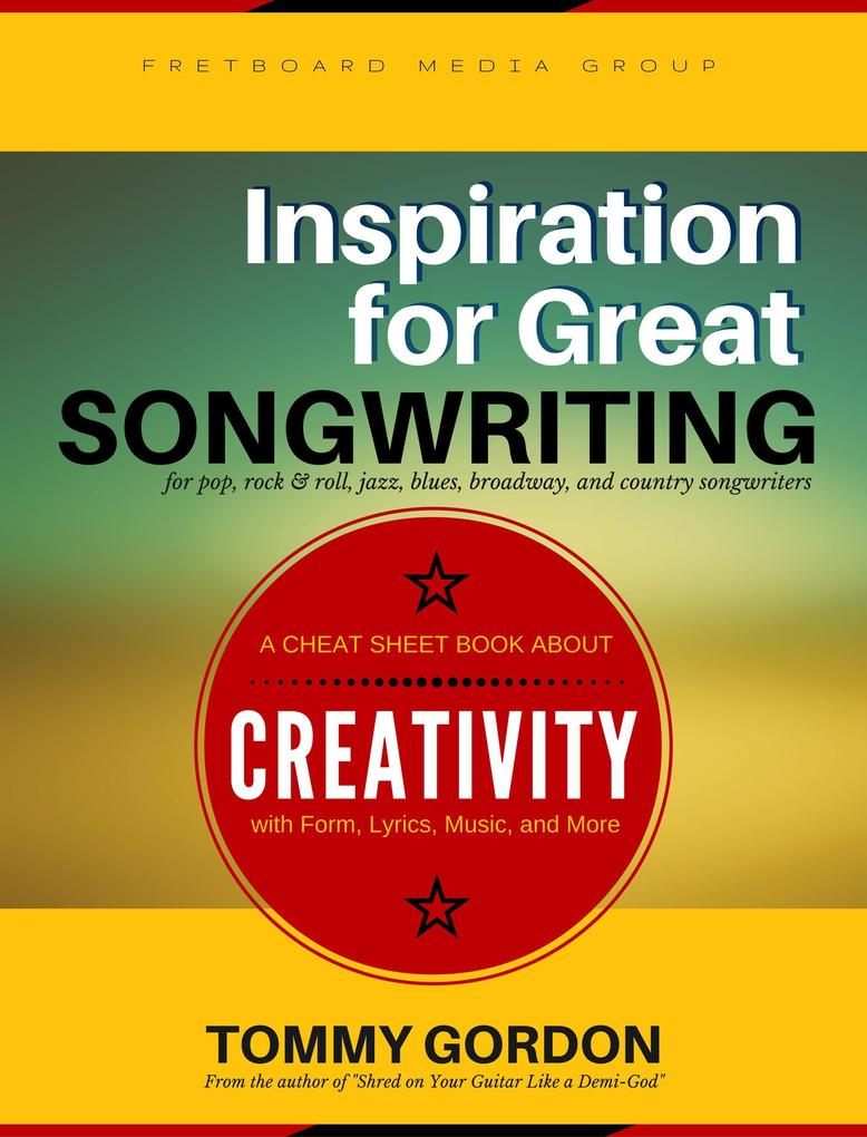 Inspiration for Great Songwriting: for pop, roc...