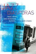 Jazz Diasporas: Race, Music, and Migration in Post-World War II Paris