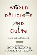 World Religions and Cults (Volume 1): Counterfeits of Christianity