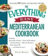 The Everything Easy Mediterranean Cookbook: Includes Spicy Olive Chicken, Penne All'arrabbiata, Catalan Potatoes, Mussels Marinara, Date-Almond Pie...