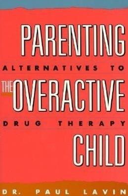 Parenting the Overactive Child: Alternatives to Drug Therapy als Taschenbuch