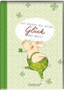 Gustav Glücksschwein: Ich wünsch dir alles Glück der Welt!