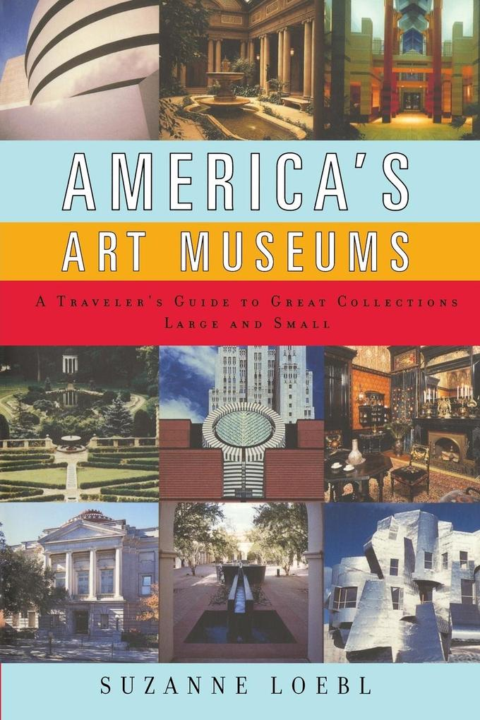 America's Art Museums: A Traveler's Guide to Great Collections Large and Small als Taschenbuch