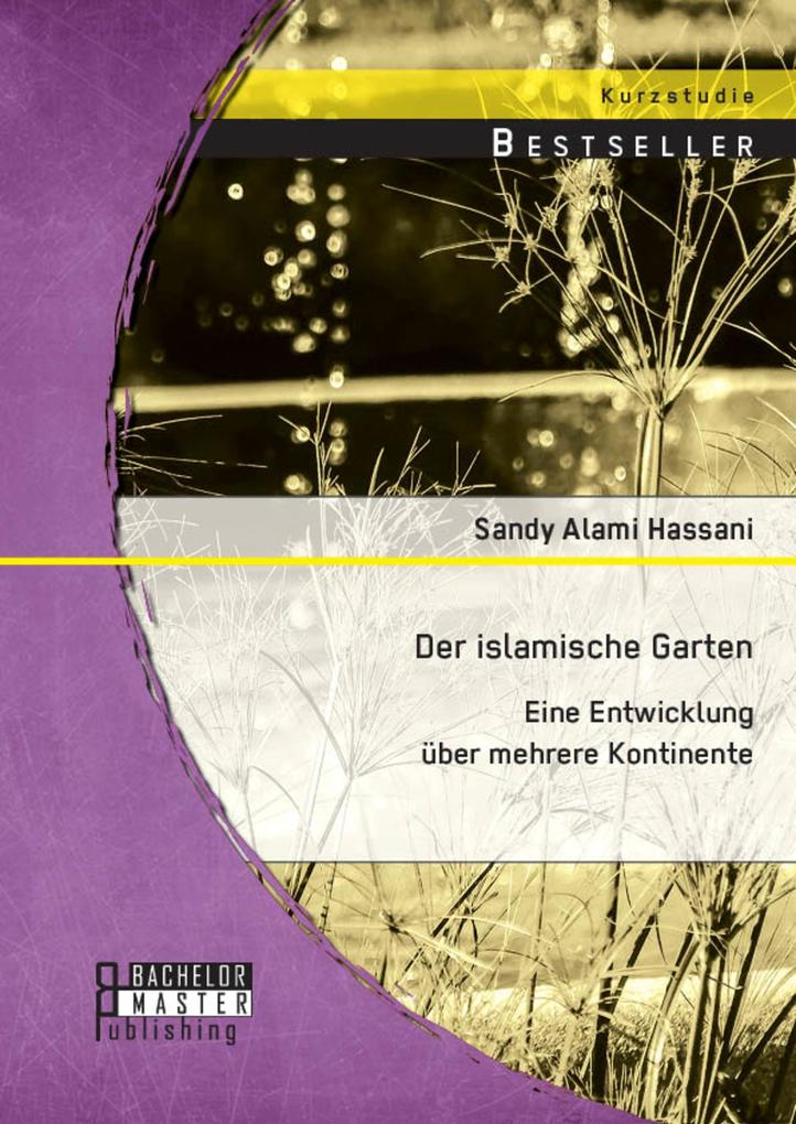 Der islamische Garten: Eine Entwicklung über me...