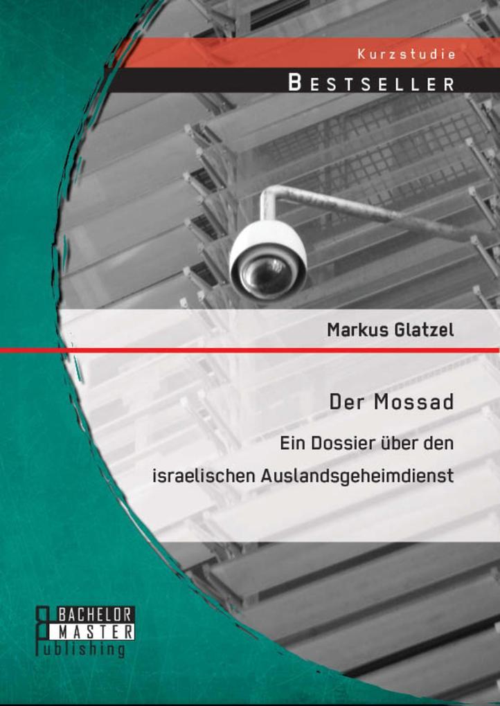 Der Mossad: Ein Dossier über den israelischen Auslandsgeheimdienst als eBook