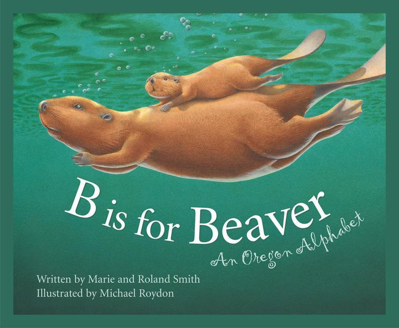 B Is for Beaver: An Oregon Alphabet als Buch