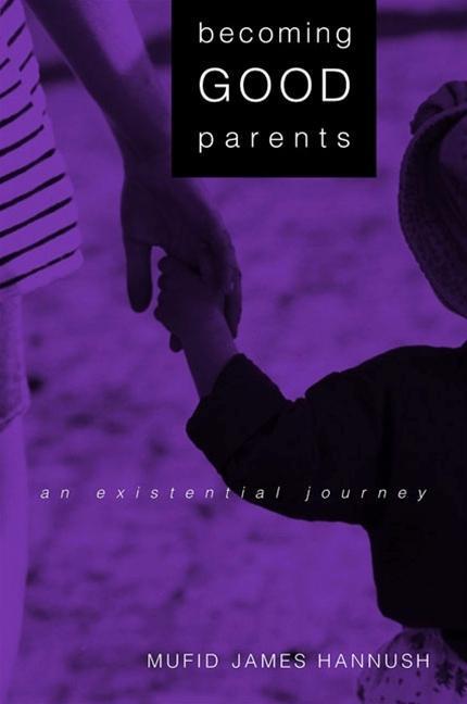 Becoming Good Parents: An Existential Journey als Taschenbuch