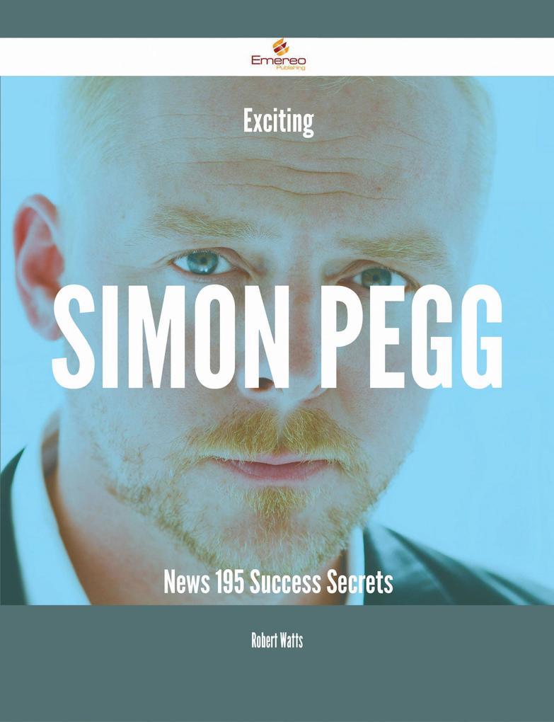 Exciting Simon Pegg News - 195 Success Secrets ...