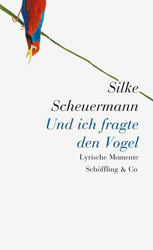 Und ich fragte den Vogel als Buch von Silke Sch...