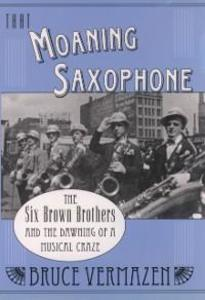 That Moaning Saxophone: The Six Brown Brothers ...