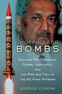 Shopping for Bombs: Nuclear Proliferation, Glob...