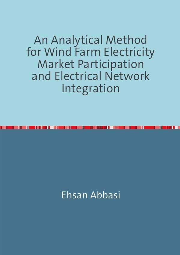 An Analytical Method forWind Farm Electricity Market Participation and Electrical Network Integratio als Buch