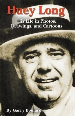 Huey Long: His Life in Photos, Drawings, and Cartoons als Buch