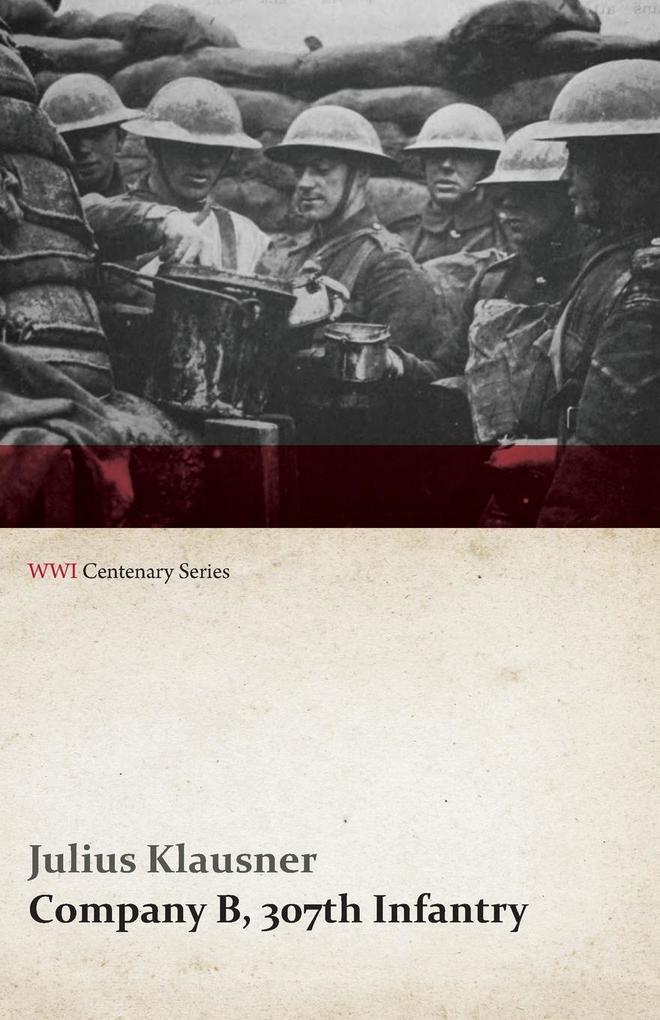 Company B, 307th Infantry (WWI Centenary Series...