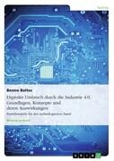 Digitaler Umbruch durch die Industrie 4.0. Grundlagen, Konzepte und deren Auswirkungen