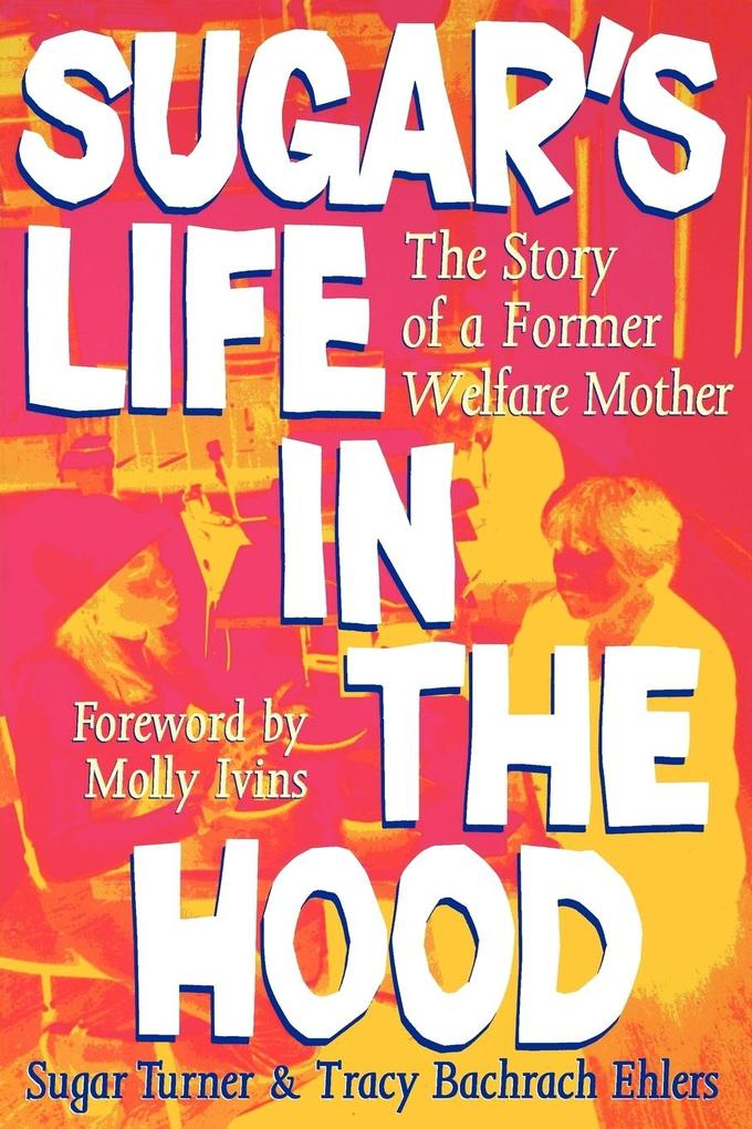 Sugar's Life in the Hood: The Story of a Former Welfare Mother als Taschenbuch