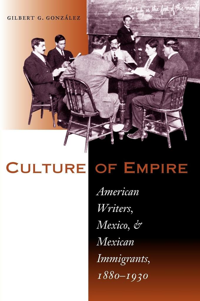 Culture of Empire: American Writers, Mexico, and Mexican Immigrants, 1880–1930 als Taschenbuch