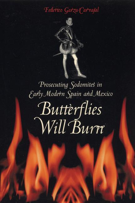 Butterflies Will Burn: Prosecuting Sodomites in Early Modern Spain and Mexico als Taschenbuch