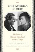This America of Ours: The Letters of Gabriela Mistral and Victoria Ocampo