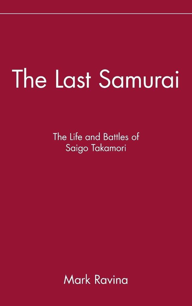 The Last Samurai: The Life and Battles of Saigo Takamori als Buch
