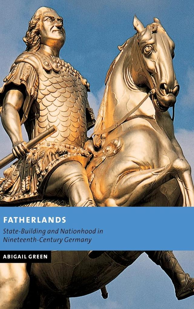 Fatherlands: State-Building and Nationhood in Nineteenth-Century Germany als Buch