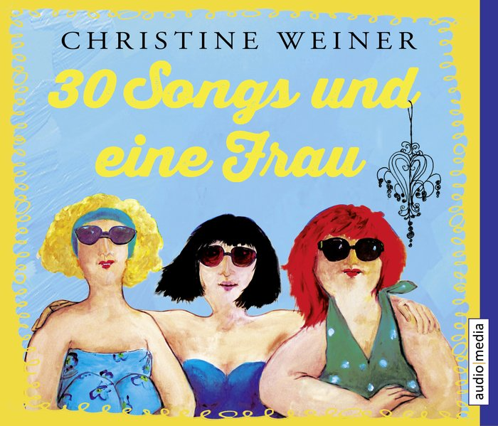 30 Songs und eine Frau als Hörbuch CD von Chris...