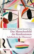 Das Menschenbild der Konfessionen - Achillesferse der Ökumene?