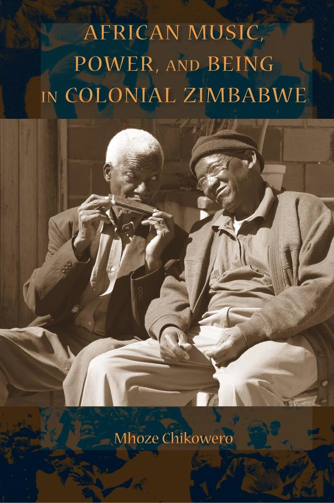 African Music, Power, and Being in Colonial Zim...