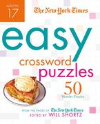 The New York Times Easy Crossword Puzzles, Volume 17: 50 Monday Puzzles from the Pages of the New York Times
