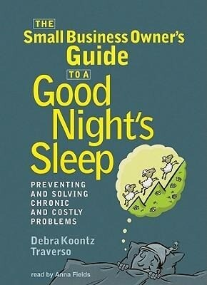 The Small Business Owner's Guide to a Good Night's Sleep: Preventing and Solving Chronic and Costly Problems als Hörbuch