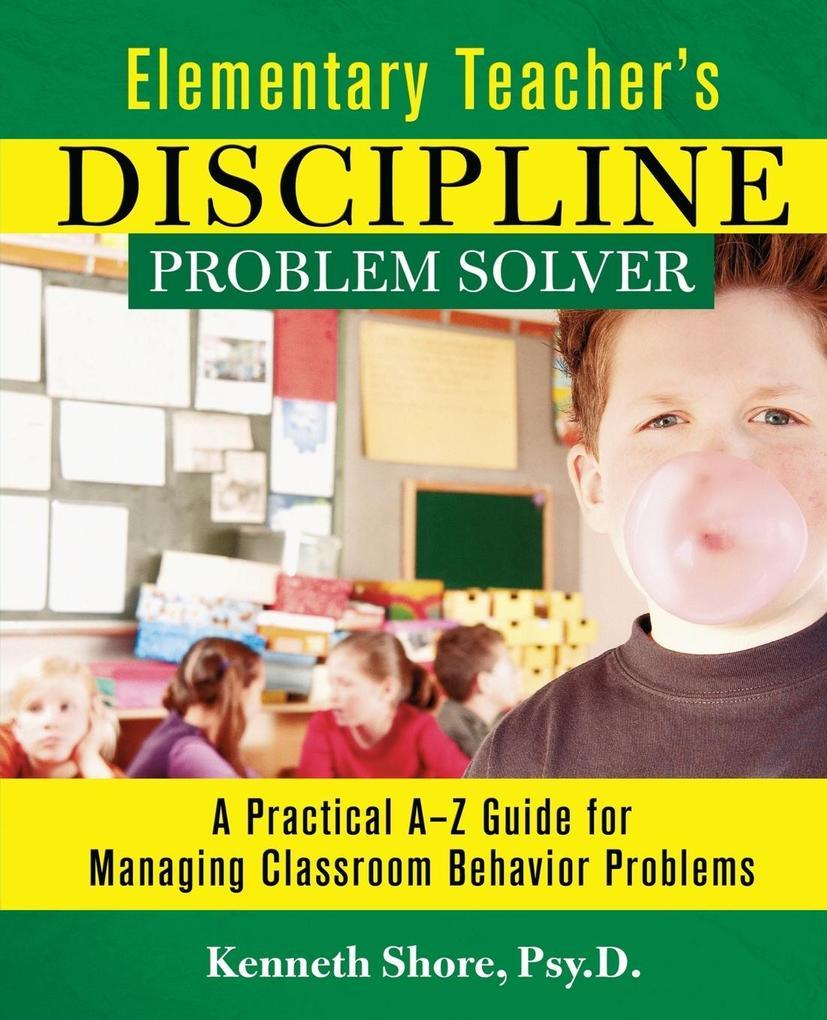 Elementary Teacher's Discipline Problem Solver: A Practical A-Z Guide for Managing Classroom Behavior Problems als Taschenbuch