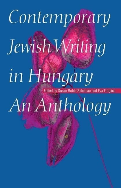 Contemporary Jewish Writing in Hungary: An Anthology als Taschenbuch