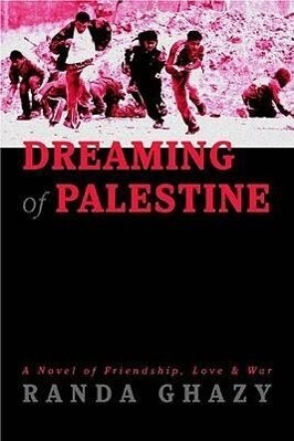 Dreaming of Palestine: A Novel of Friendship, Love & War als Buch