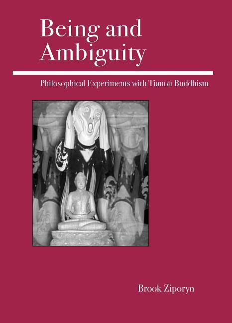 Being and Ambiguity: Philosophical Experiments with Tiantai Buddhism als Taschenbuch