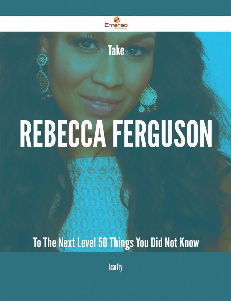Take Rebecca Ferguson To The Next Level - 50 Th...