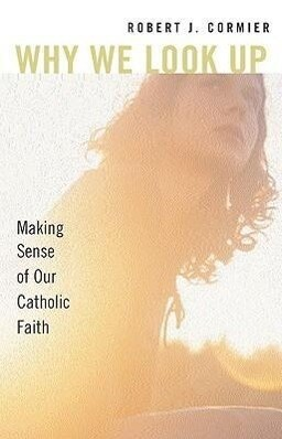 Why We Look Up: Making Sense of Our Catholic Faith als Taschenbuch