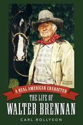 A Real American Character: The Life of Walter Brennan