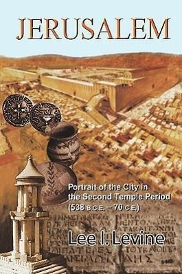 Jerusalem: Portrait of the City in the Second Temple Period (538 B.C.E.-70 C.E.) als Buch