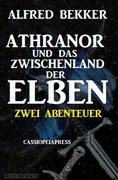 Athranor und das Zwischenland der Elben: Zwei Abenteuer