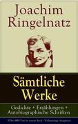 Sämtliche Werke: Gedichte + Erzählungen + Autobiographische Schriften (Über 800 Titel in einem Buch - Vollständige Ausgaben)