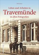 Leben und Arbeiten in Travemünde in alten Fotografien