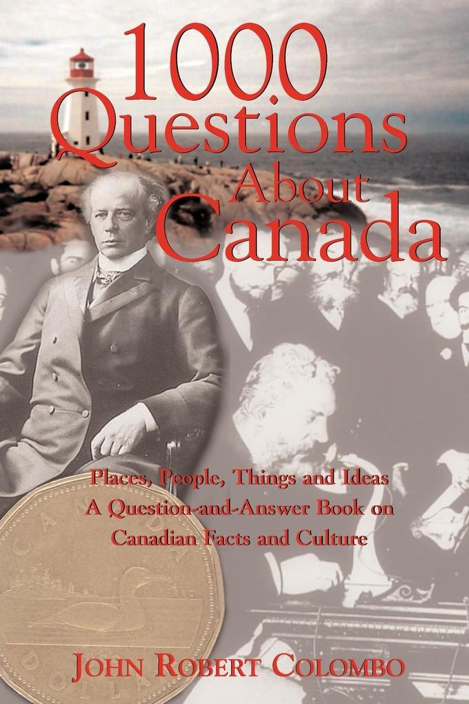1000 Questions about Canada: Places, People, Things and Ideas, a Question-And-Answer Book on Canadian Facts and Culture als Taschenbuch