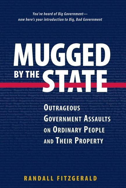 Mugged by the State: Outrageous Government Assaults on Ordinary People and Their Property als Buch