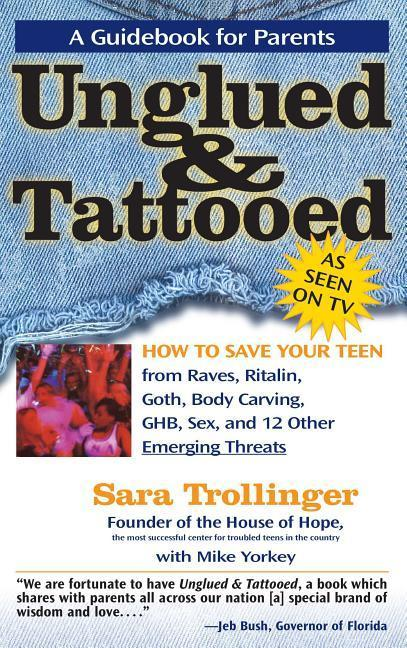 Unglued & Tattooed: How to Save Your Teen from Raves, Ritalin, Goth, Body Carving, Ghb, Sex, and 12 Other Emerging Threats als Taschenbuch