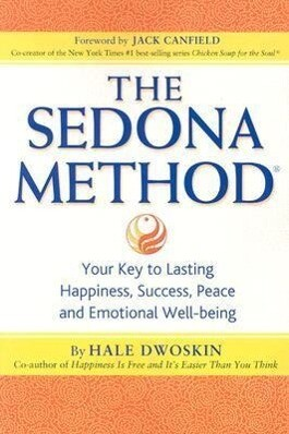 The Sedona Method: Your Key to Lasting Happiness, Success, Peace and Emotional Well-being als Taschenbuch
