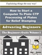 How to Start a Computer To Plate CTP Processing of Plates for Relief Stamping Business (Beginners G