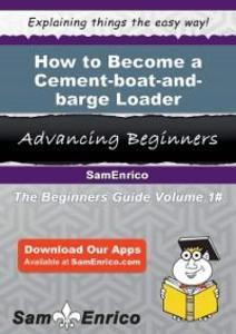 How to Become a Cement-boat-and-barge Loader al...