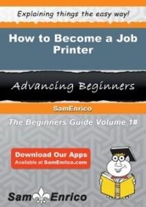 How to Become a Job Printer als eBook Download ...