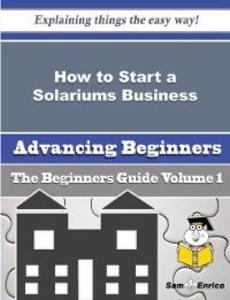 How to Start a Solariums Business (Beginners Gu...
